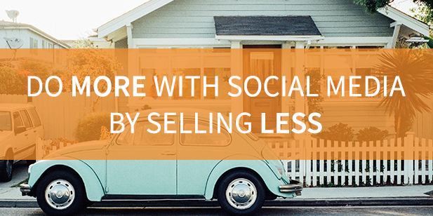 How Real Estate Agents Can Do More With Social Media By Selling Less